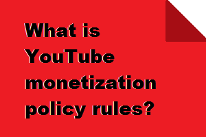 What is YouTube monetization policy rules requirement
