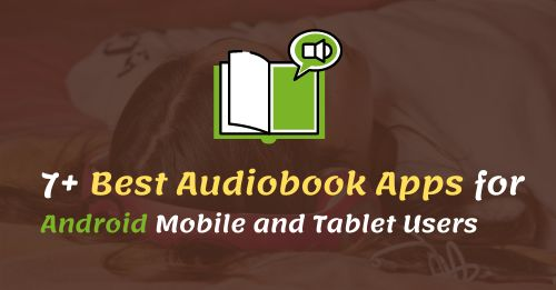 Best Audiobook Apps for Android Mobile and Tablet Users