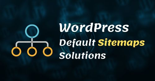 WordPress Default Sitemaps Solutions