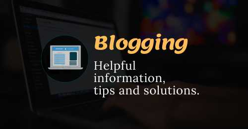 Blogging helpful information tips and solutions
