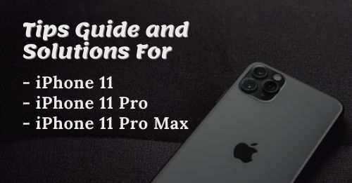 Tips Guide and Solutions For iPhone 11 11 Pro and 11 Pro Max