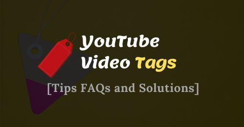YouTube Video Tags Tips FAQs and Solutions