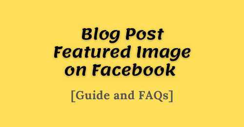 Blog Post Featured Image on Facebook Guide FAQs