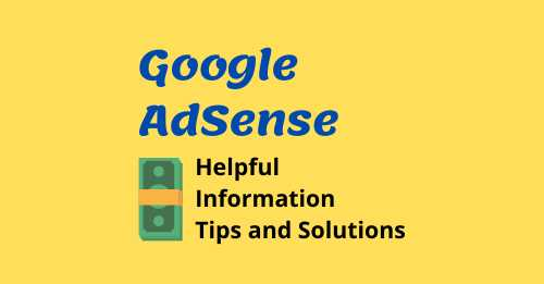 Google AdSense Helpful Information Tips and Solutions
