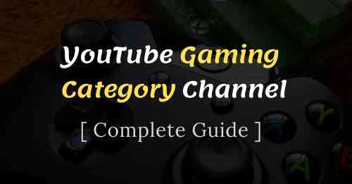 YouTube Gaming Category Channel Complete Guide