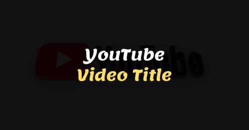 YouTube Video Title Helpful Info and Guide