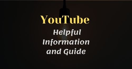 YouTube Helpful Information and Guide